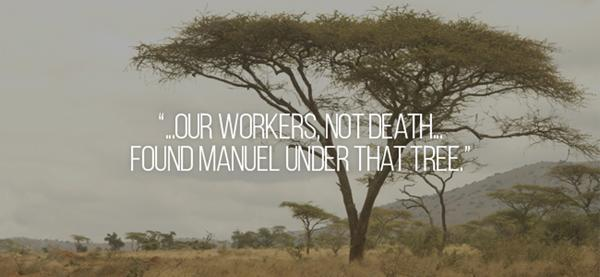 """...Our workers, not death... Found Manuel under that tree..."""